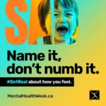 "Box saying ""Sad. Name it, don't numb it. #GetReal about how you feel. mentalhealthweek.ca."""